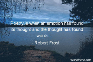 poetry-Poetry is when an emotion has found its thought and the thought ...