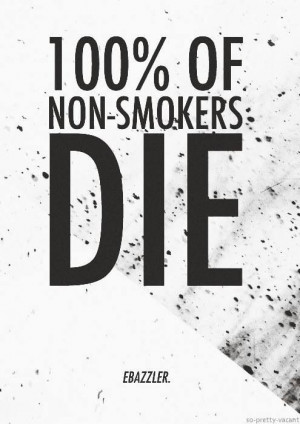 100% Of NON-SMOKERS die