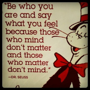 ... those who mind don't matter and those who matter don't mind