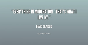 quote-David-Gilmour-everything-in-moderation-thats-what-i-179823_1.png