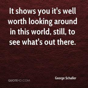 George Schaller - It shows you it's well worth looking around in this ...