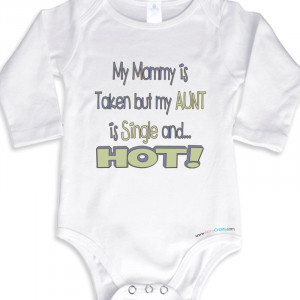 Mommy Taken But Aunt Single And Hot Long Sleeve Baby Boy