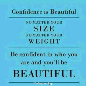 Be confident in yourself, that truly is your beauty!!!!