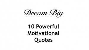 Dream Big - 10 Powerful Motivational Quotes