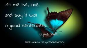... in good sentences. ― sylvia plath facebook.com/expressivewriting