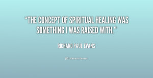 The concept of spiritual healing was something I was raised with ...