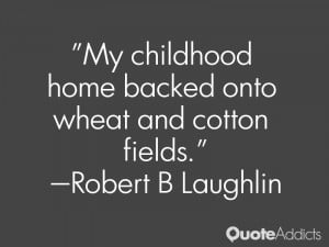 robert b laughlin quotes my childhood home backed onto wheat and ...
