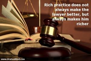 ... lawyer better, but always makes him richer - Smart Quotes - StatusMind