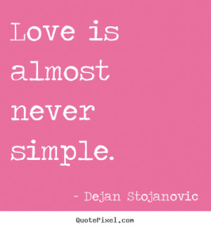 Quotes about love - Love is almost never simple.