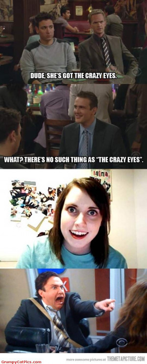 Crazy Eyes Exists Or Not? Funny How I Met Your Mom Discussion Picture ...