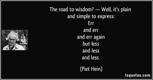 The road to wisdom? — Well, it's plain and simple to express: Err ...