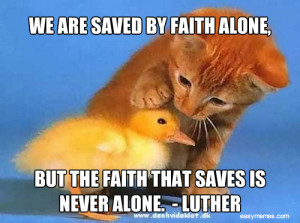 We are saved by faith alone, but the faith that saves is never alone.