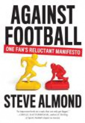 Against Football: One Man's Reluctant Manifesto'