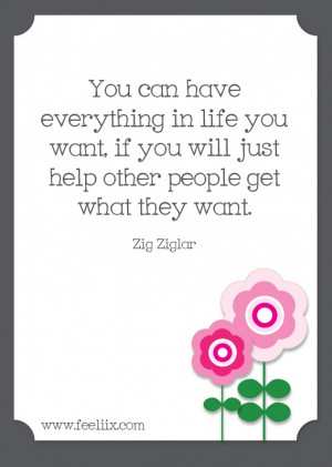... , if you will just help other people get what they want.