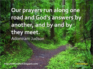 ... and God's answers by another, and by and by they meet. Adoniram Judson