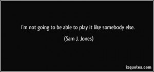 More of quotes gallery for Sam J. Jones's quotes