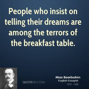 Max Beerbohm - People who insist on telling their dreams are among the ...