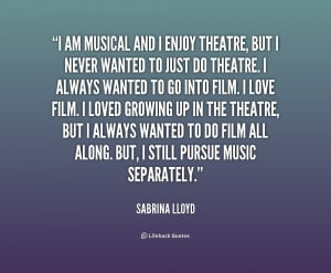 Quotes From Musical Theatre ~ I am musical and I enjoy theatre, but I ...