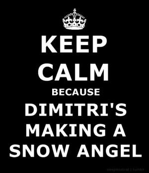 beautiful, dimitri belikov, keep calm, snow angel, vampire academy