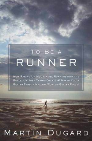 To Be a Runner: How Racing Up Mountains, Running with the Bulls, or ...
