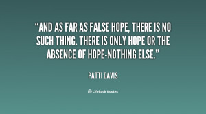 false hope there is no such thing there is only hope or the absence of ...