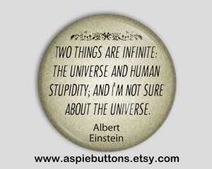 Albert Einstein Quote Pin Backed Button/Badge, Two things are infinite ...