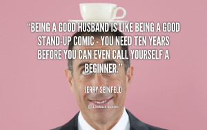 File Name : quote-Jerry-Seinfeld-being-a-good-husband-is-like-being ...