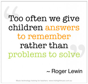 Too Often We Give Children Answer to remember rather than Problems to ...