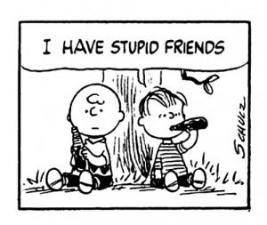 charlie brown, friends, have stupid friends, peanuts, stupid