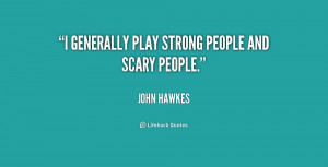 generally play strong people and scary people.""