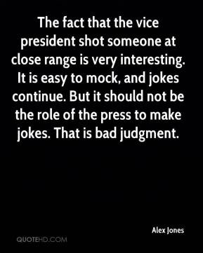 The fact that the vice president shot someone at close range is very ...