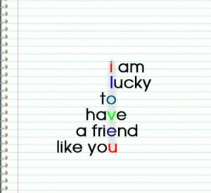 am lucky to have a friend like you result