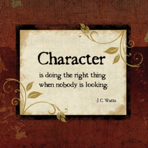 Watts: Character is doing the right thing when nobody is looking.