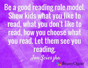... how you choose what you read. Let them see you reading. / Jon Scieszka