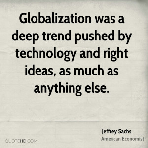 Globalization was a deep trend pushed by technology and right ideas ...