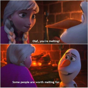 ... Pix For > Olaf The Snowman Quotes Some People Are Worth Melting For