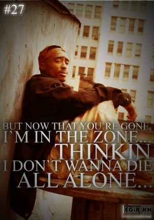 27 but now that you re gone i m in the zone thinkin i don t wanna die ...