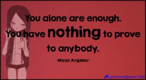 ... Club - alone, enough, prove, inspirational, encouraging, Maya Angelou