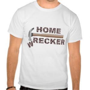 HOME WRECKER T SHIRT