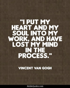 put my heart and my soul into my work and have lost my mind in the ...