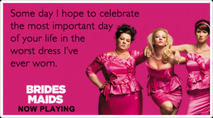 Funny Bridesmaids Ecard: Some day I hope to celebrate the most ...