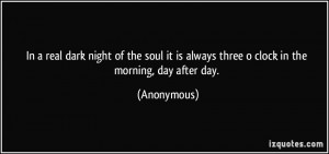 In a real dark night of the soul it is always three o clock in the ...