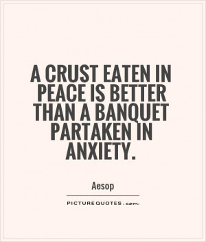 ... in peace is better than a banquet partaken in anxiety Picture Quote #1