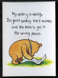 MY SPELLING IS WOBBLY - Winnie the Pooh