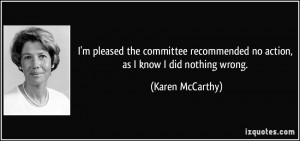 ... recommended no action, as I know I did nothing wrong. - Karen McCarthy