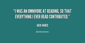 was an omnivore at reading, so that everything I ever read ...