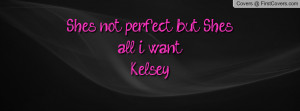 she's not perfect , Pictures , but shes all i want.kelsey , Pictures