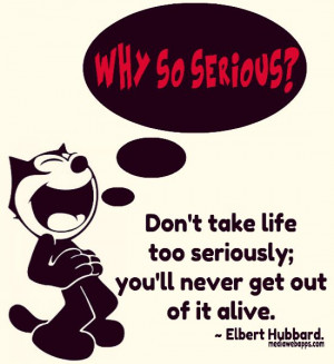 ... `ll never get out of it alive. ~Elbert Hubbard - #Life #Quote #Saying