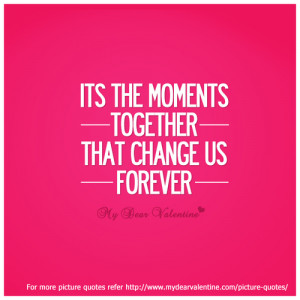 Its The Moments Together That Change Us Forever