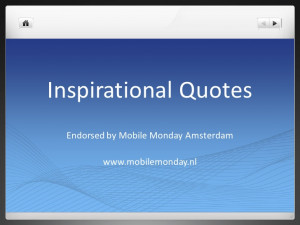Mobile Monday Amsterdam - Inspirational Quotes
